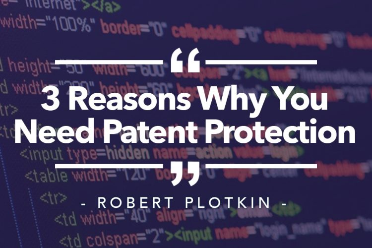 3 Reasons Why You Need Patent Protection