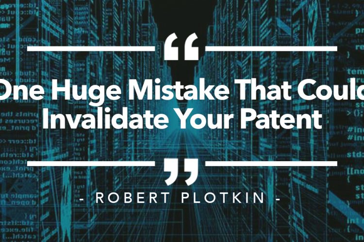 One Huge Mistake That Could Invalidate Your Patent