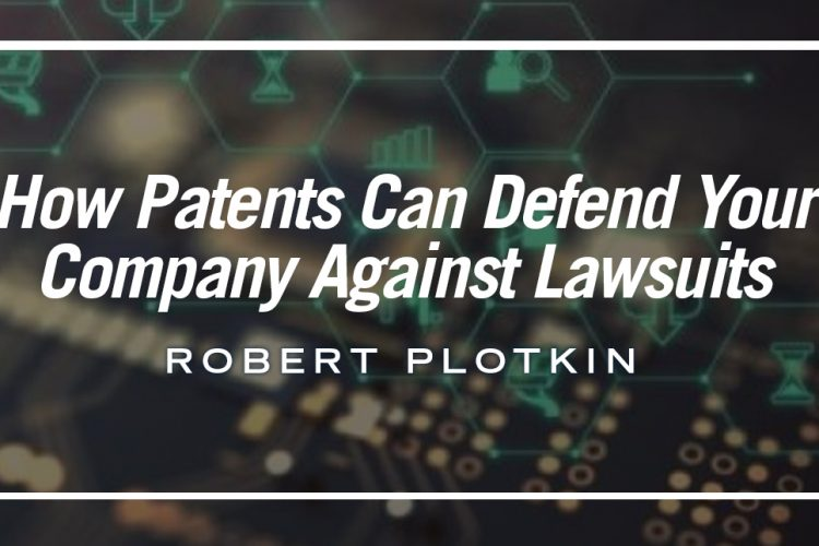 How Patents Can Defend Your Company Against Lawsuits