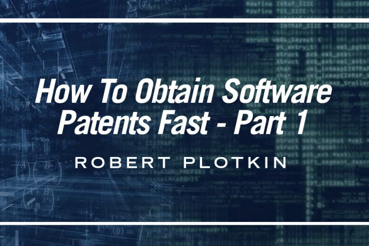 How To Obtain Software Patents Fast – Part 1